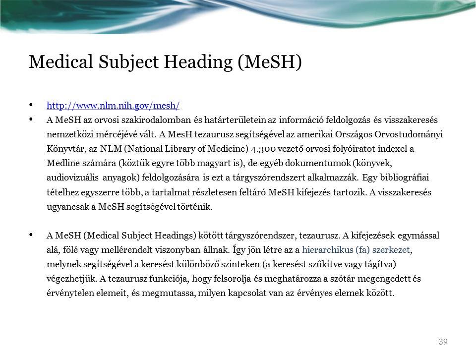 Medical Subject Heading (MeSH) http://www.nlm.nih.gov/mesh/ A MeSH az orvosi szakirodalomban és határterületein az információ feldolgozás és visszakeresés nemzetközi mércéjévé vált.