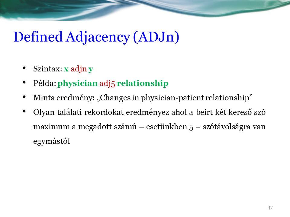 """Defined Adjacency (ADJn) Szintax: x adjn y Példa: physician adj5 relationship Minta eredmény: """"Changes in physician-patient relationship Olyan találati rekordokat eredményez ahol a beírt két kereső szó maximum a megadott számú – esetünkben 5 – szótávolságra van egymástól 47"""