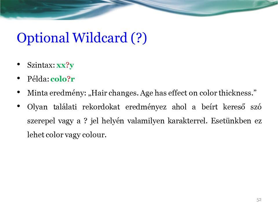 "Optional Wildcard (?) Szintax: xx?y Példa: colo?r Minta eredmény: ""Hair changes. Age has effect on color thickness."" Olyan találati rekordokat eredmén"