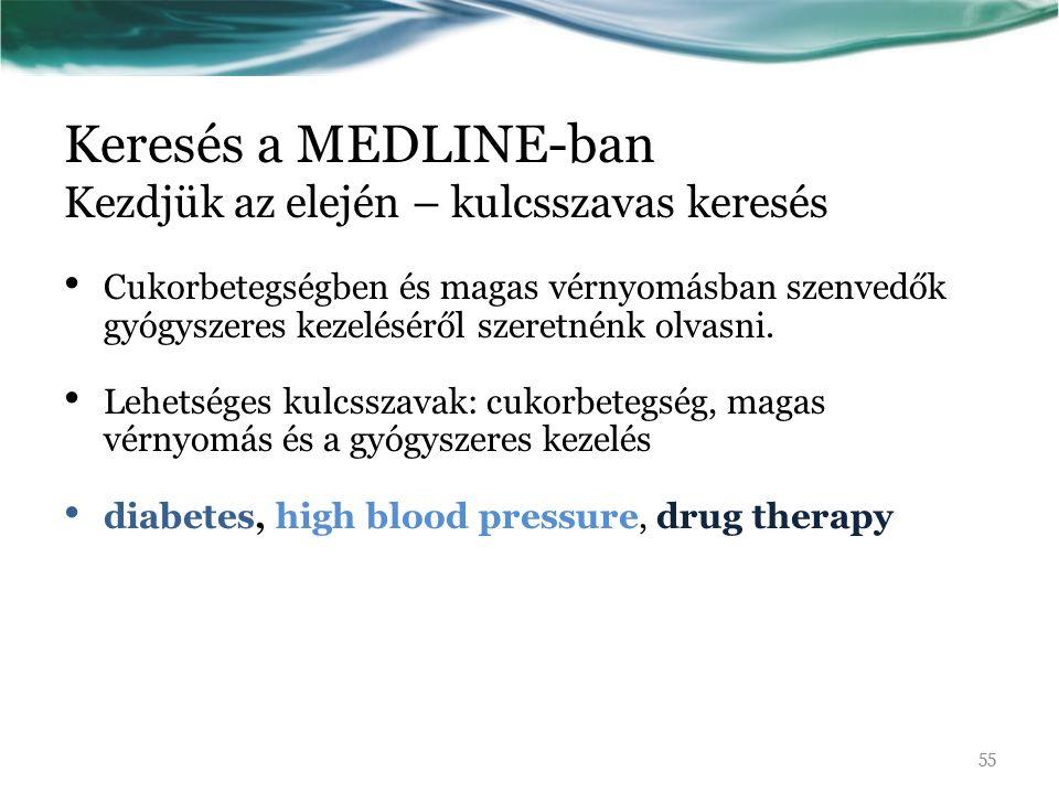 Keresés a MEDLINE-ban Kezdjük az elején – kulcsszavas keresés Cukorbetegségben és magas vérnyomásban szenvedők gyógyszeres kezeléséről szeretnénk olvasni.