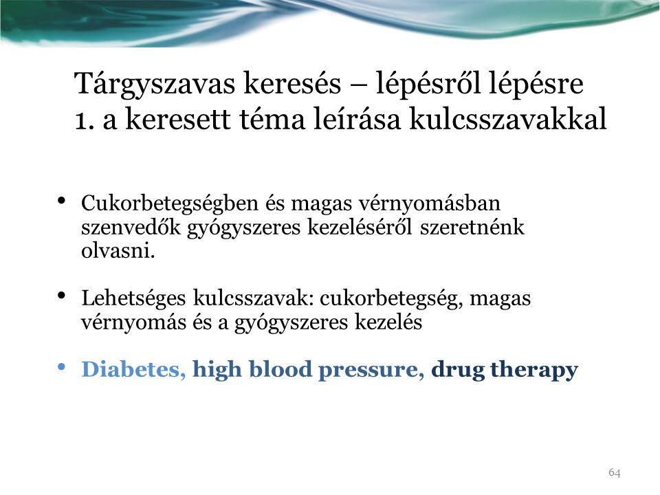 Tárgyszavas keresés – lépésről lépésre 1. a keresett téma leírása kulcsszavakkal Cukorbetegségben és magas vérnyomásban szenvedők gyógyszeres kezelésé