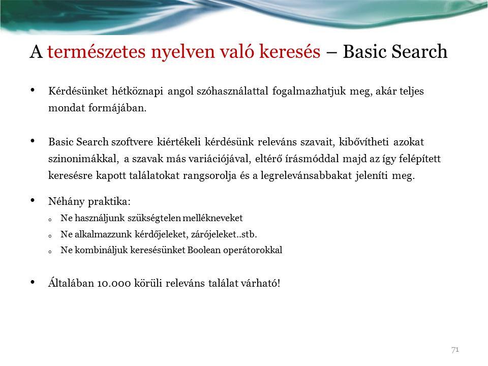 A természetes nyelven való keresés – Basic Search Kérdésünket hétköznapi angol szóhasználattal fogalmazhatjuk meg, akár teljes mondat formájában. Basi