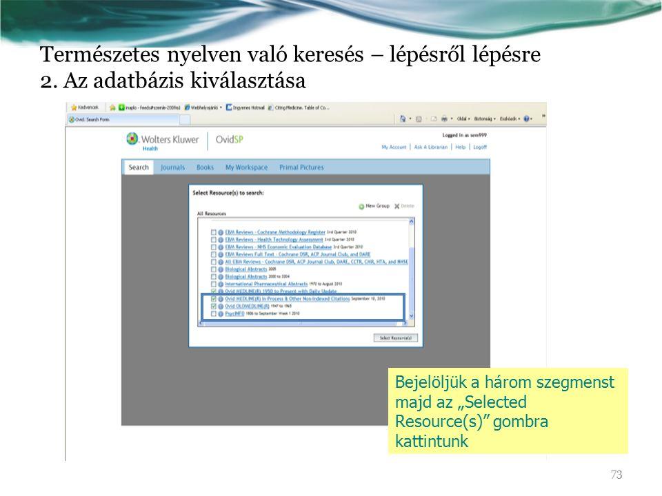 """Természetes nyelven való keresés – lépésről lépésre 2. Az adatbázis kiválasztása Bejelöljük a három szegmenst majd az """"Selected Resource(s)"""" gombra ka"""