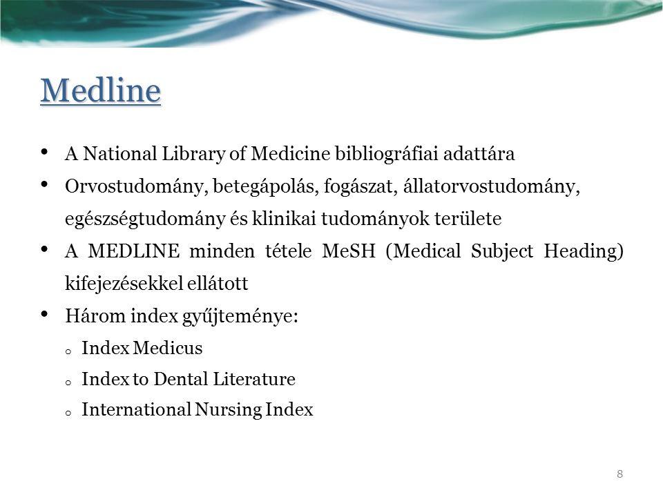 Medline A National Library of Medicine bibliográfiai adattára Orvostudomány, betegápolás, fogászat, állatorvostudomány, egészségtudomány és klinikai tudományok területe A MEDLINE minden tétele MeSH (Medical Subject Heading) kifejezésekkel ellátott Három index gyűjteménye: o Index Medicus o Index to Dental Literature o International Nursing Index 8