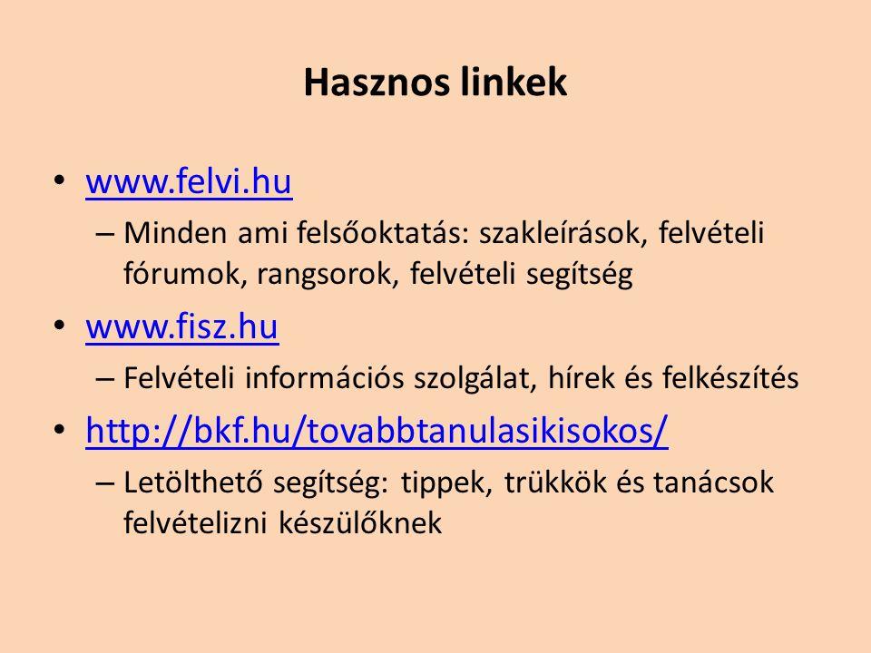 Hasznos linkek www.felvi.hu – Minden ami felsőoktatás: szakleírások, felvételi fórumok, rangsorok, felvételi segítség www.fisz.hu – Felvételi információs szolgálat, hírek és felkészítés http://bkf.hu/tovabbtanulasikisokos/ – Letölthető segítség: tippek, trükkök és tanácsok felvételizni készülőknek