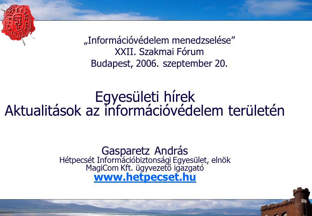 """""""Információvédelem menedzselése"""" XXII. Szakmai Fórum Budapest, 2006. szeptember 20. Egyesületi hírek Aktualitások az információvédelem területén Gaspa"""