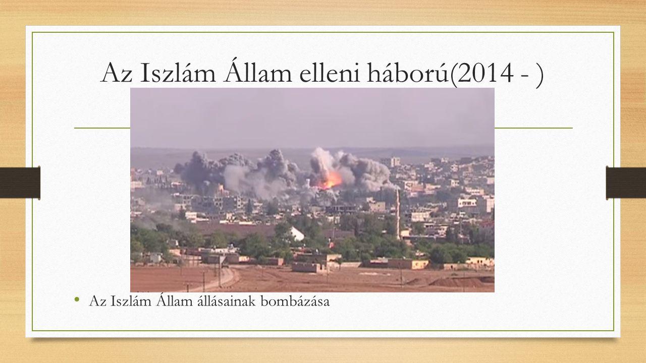 Az Iszlám Állam elleni háború(2014 - ) Az Iszlám Állam állásainak bombázása