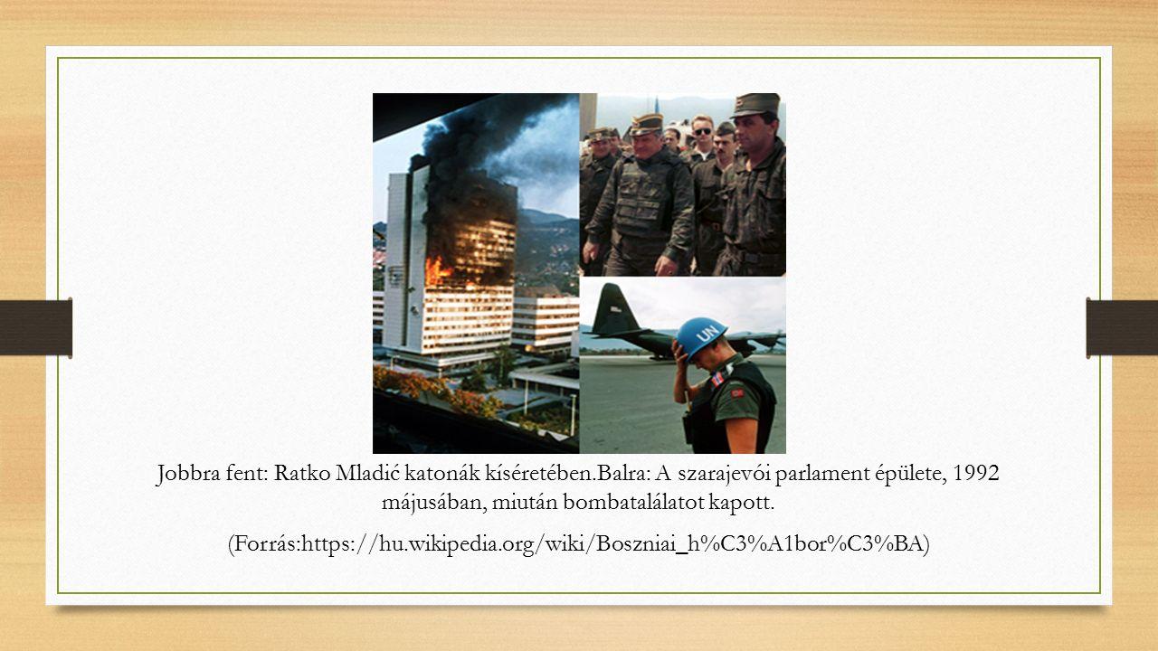 Jobbra fent: Ratko Mladić katonák kíséretében.Balra: A szarajevói parlament épülete, 1992 májusában, miután bombatalálatot kapott.