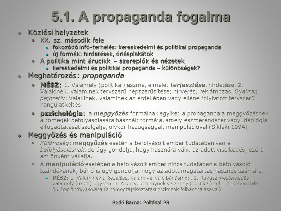 Bodó Barna: Politikai PR 5.1. A propaganda fogalma  Közlési helyzetek XX.