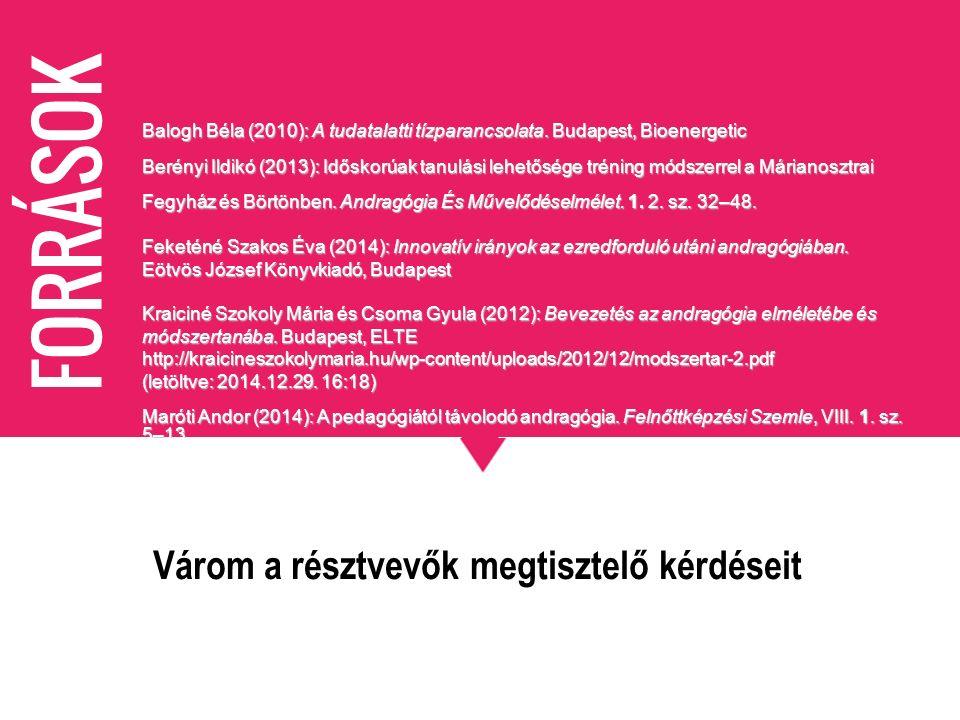 FORRÁSOK Balogh Béla (2010): A tudatalatti tízparancsolata. Budapest, Bioenergetic Berényi Ildikó (2013): Időskorúak tanulási lehetősége tréning módsz