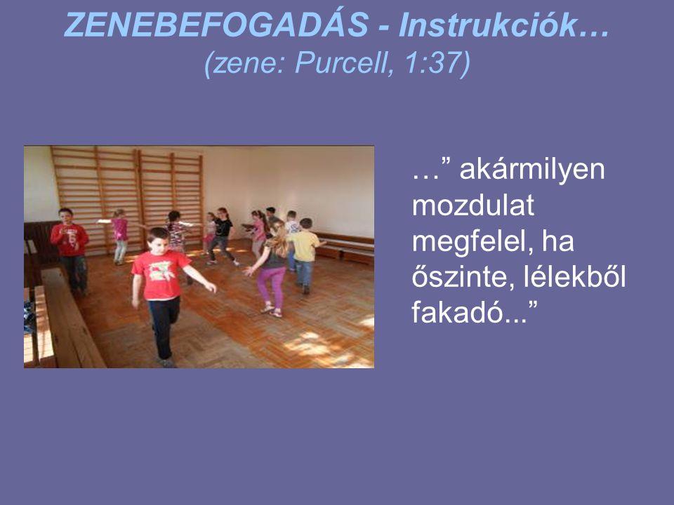 ZENEBEFOGADÁS - Instrukciók… (zene: Purcell, 1:37) … akármilyen mozdulat megfelel, ha őszinte, lélekből fakadó...