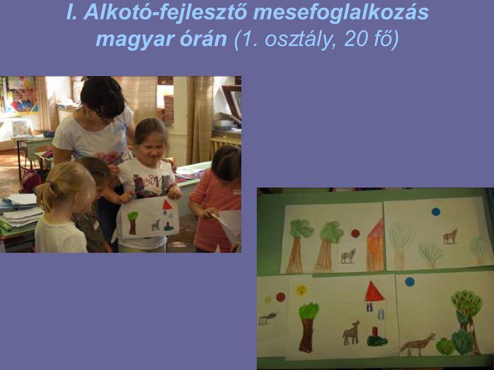 I. Alkotó-fejlesztő mesefoglalkozás magyar órán (1. osztály, 20 fő)