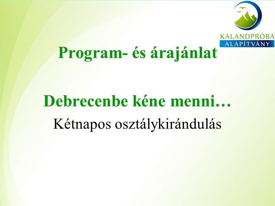 Program- és árajánlat Debrecenbe kéne menni… Kétnapos osztálykirándulás