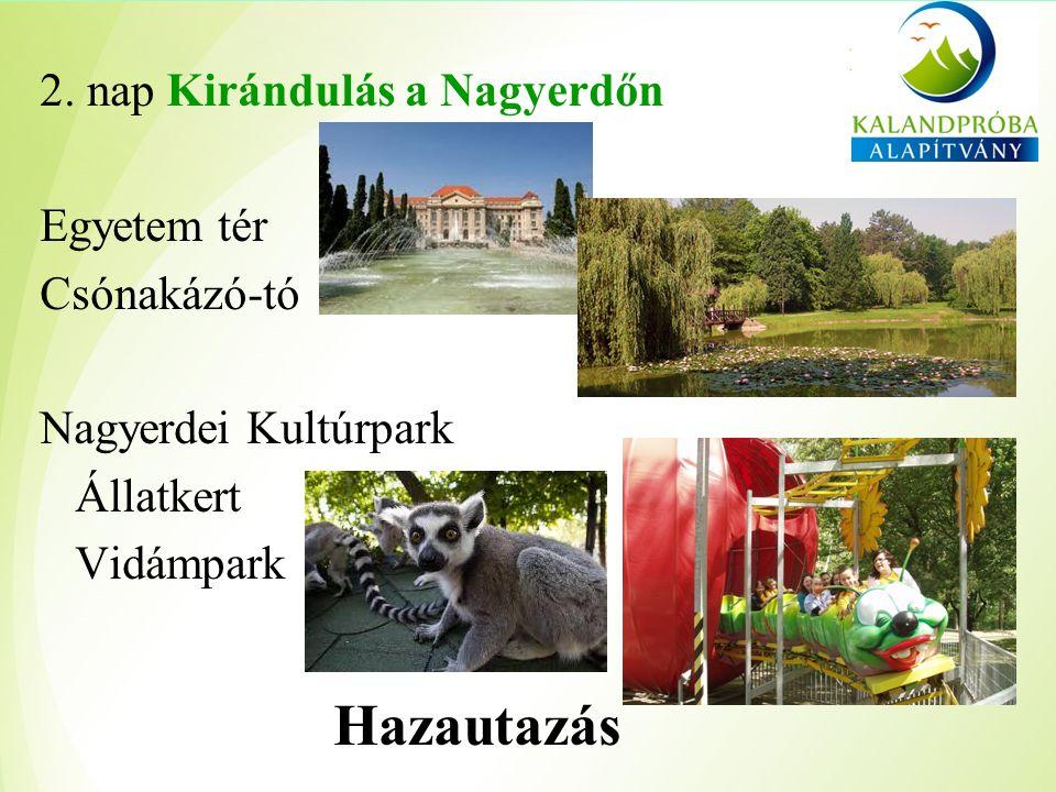 2. nap Kirándulás a Nagyerdőn Egyetem tér Csónakázó-tó Nagyerdei Kultúrpark Állatkert Vidámpark Hazautazás