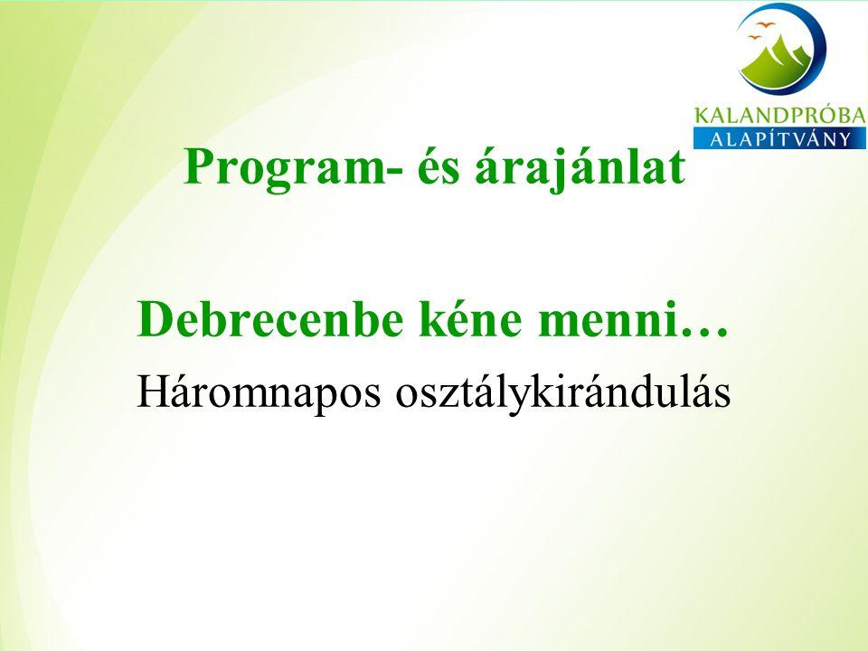 Program- és árajánlat Debrecenbe kéne menni… Háromnapos osztálykirándulás