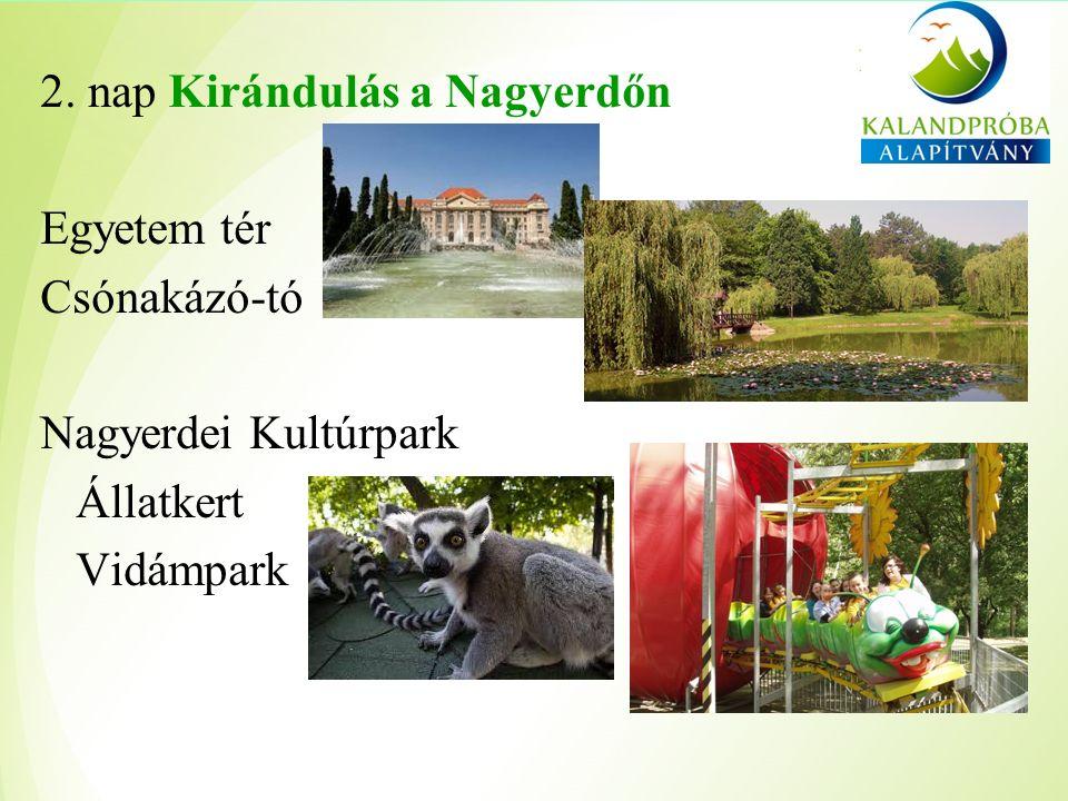 2. nap Kirándulás a Nagyerdőn Egyetem tér Csónakázó-tó Nagyerdei Kultúrpark Állatkert Vidámpark
