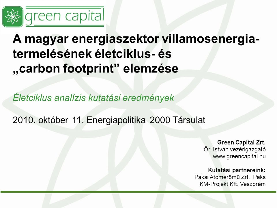"""A magyar energiaszektor villamosenergia- termelésének életciklus- és """"carbon footprint elemzése Életciklus analízis kutatási eredmények 2010."""