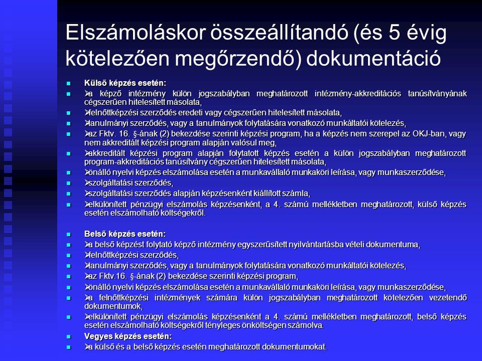 Elszámoláskor összeállítandó (és 5 évig kötelezően megőrzendő) dokumentáció Külső képzés esetén: Külső képzés esetén:  a képző intézmény külön jogsza