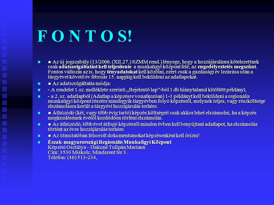 F O N T O S! ● Az új jogszabály (13/2006. (XII.27.) SZMM rend.) lényege, hogy a hozzájárulásra kötelezettnek csak adatszolgáltatást kell teljesítenie