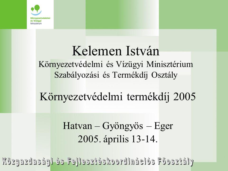 Kelemen István Környezetvédelmi és Vízügyi Minisztérium Szabályozási és Termékdíj Osztály Környezetvédelmi termékdíj 2005 Hatvan – Gyöngyös – Eger 2005.