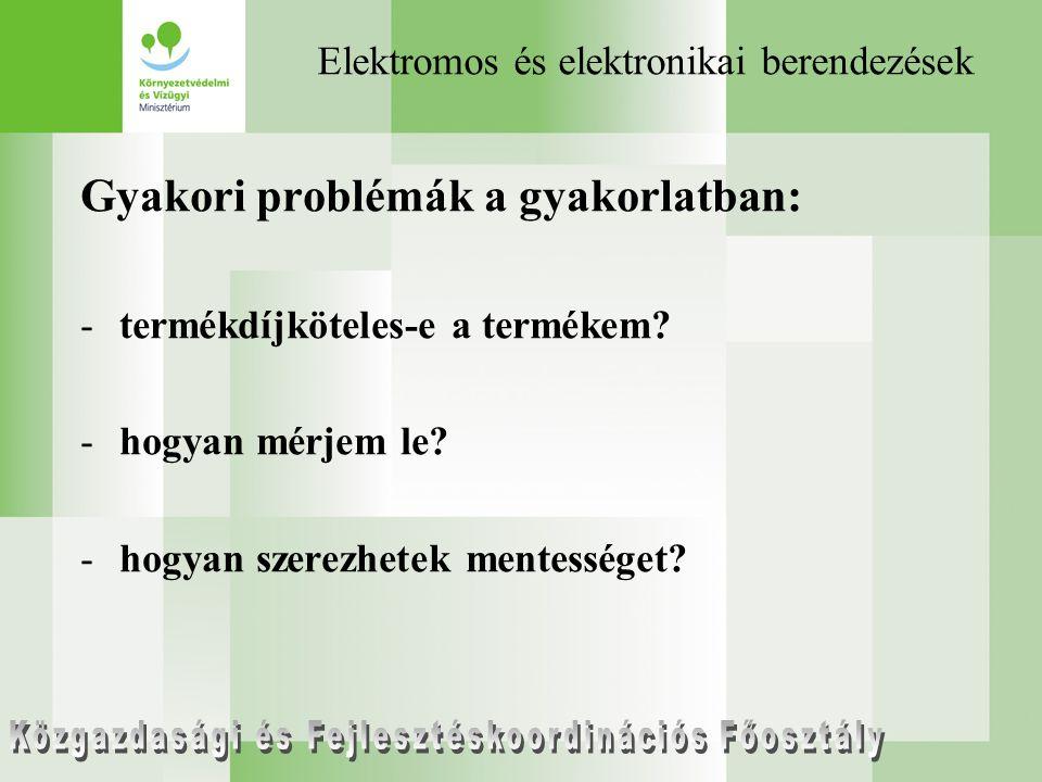 Elektromos és elektronikai berendezések Gyakori problémák a gyakorlatban: -termékdíjköteles-e a termékem.