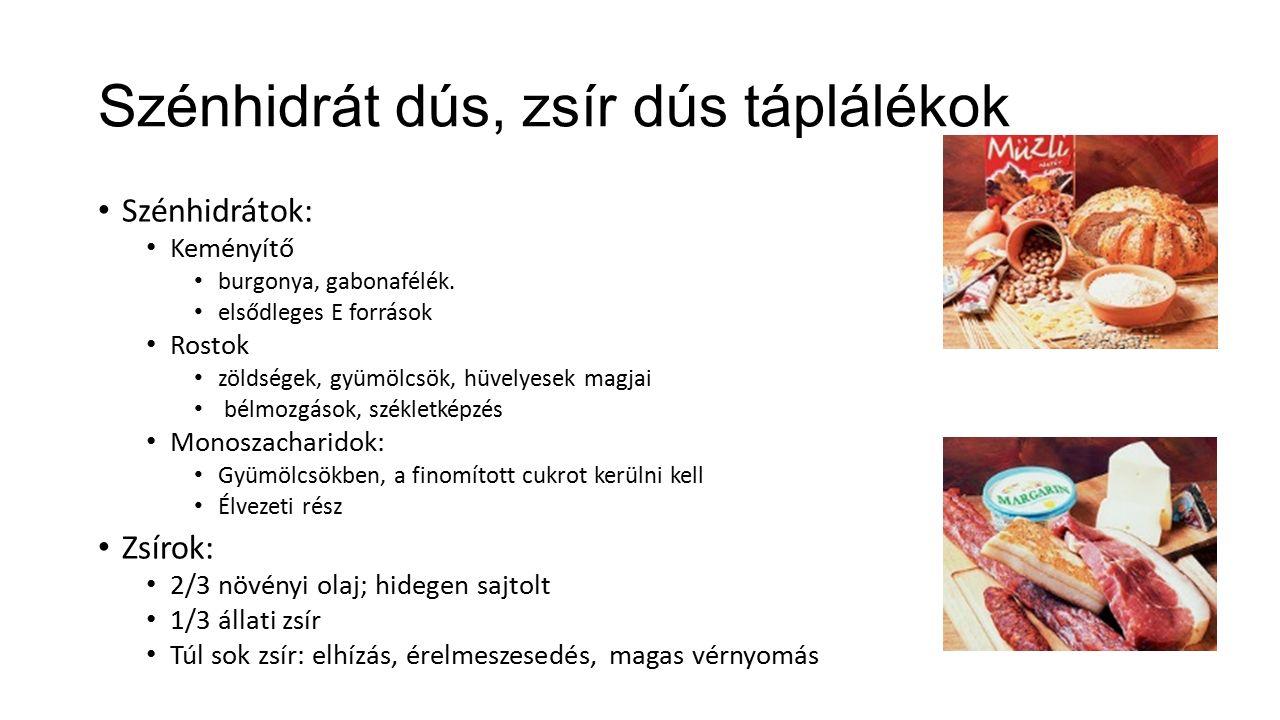 Szénhidrát dús, zsír dús táplálékok Szénhidrátok: Keményítő burgonya, gabonafélék.