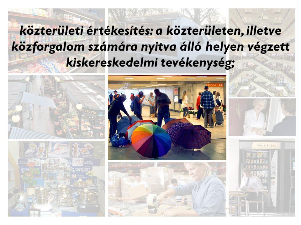 közterületi értékesítés: a közterületen, illetve közforgalom számára nyitva álló helyen végzett kiskereskedelmi tevékenység;