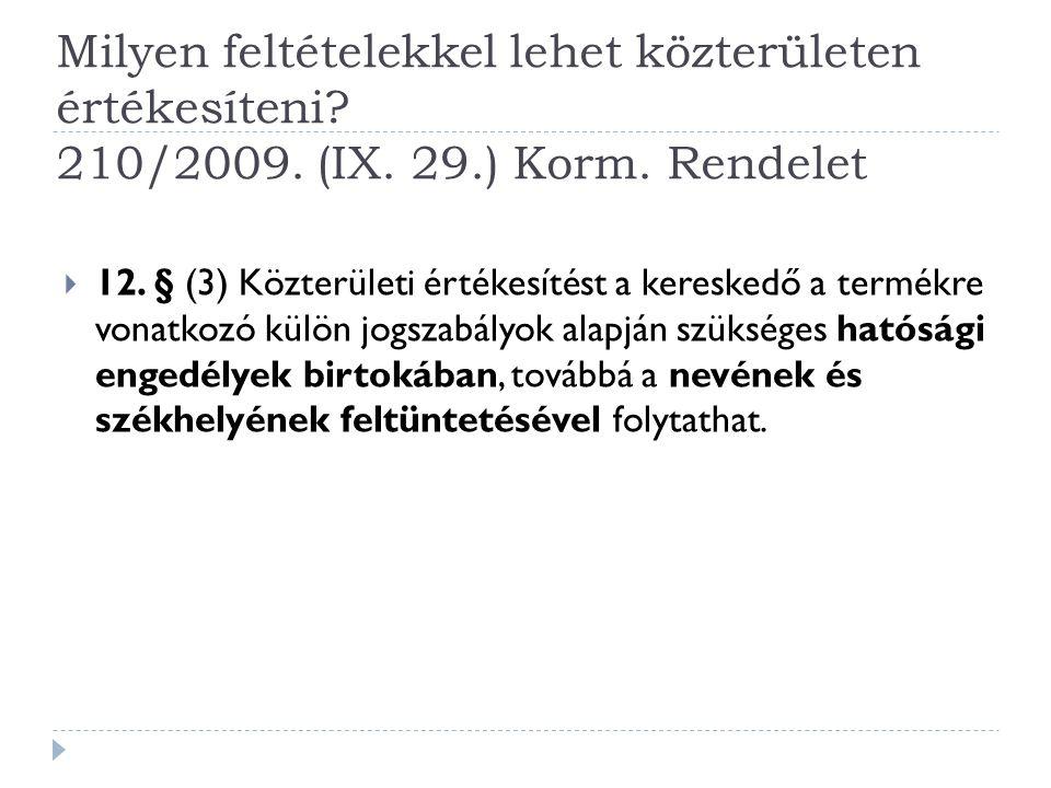 Milyen feltételekkel lehet közterületen értékesíteni? 210/2009. (IX. 29.) Korm. Rendelet  12. § (3) Közterületi értékesítést a kereskedő a termékre v