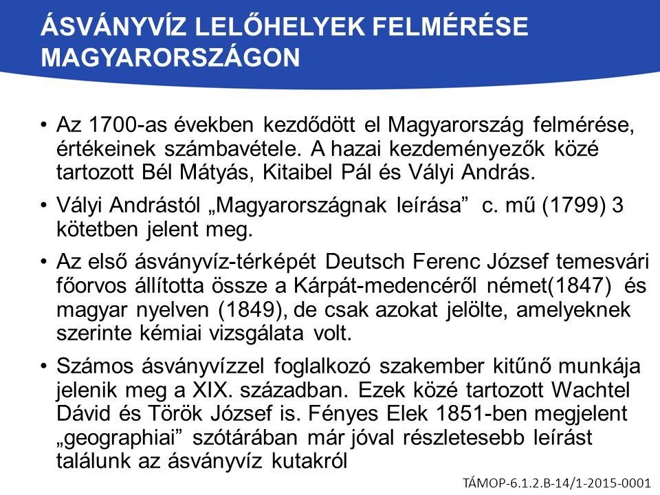 ÁSVÁNYVÍZ LELŐHELYEK FELMÉRÉSE MAGYARORSZÁGON Az 1700-as években kezdődött el Magyarország felmérése, értékeinek számbavétele.