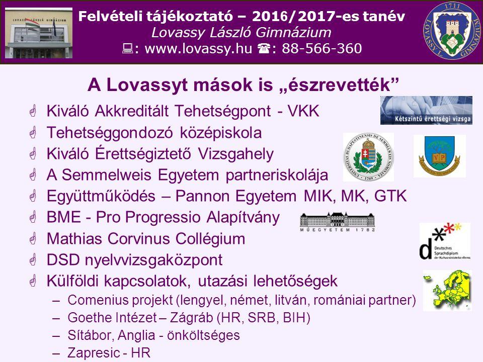 """Felvételi tájékoztató – 201 6 /2017-es tanév Lovassy László Gimnázium  : www.lovassy.hu  : 88-566-360 A Lovassyt mások is """"észrevették""""  Kiváló Akk"""