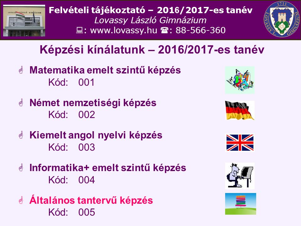 Felvételi tájékoztató – 201 6 /2017-es tanév Lovassy László Gimnázium  : www.lovassy.hu  : 88-566-360 Képzési kínálatunk – 2016/2017-es tanév  Mate
