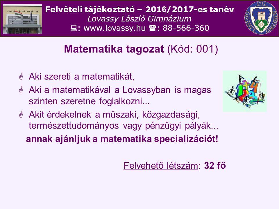 Felvételi tájékoztató – 201 6 /2017-es tanév Lovassy László Gimnázium  : www.lovassy.hu  : 88-566-360 Matematika tagozat (Kód: 001)  Aki szereti a