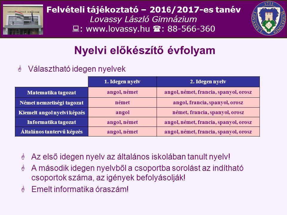 Felvételi tájékoztató – 201 6 /2017-es tanév Lovassy László Gimnázium  : www.lovassy.hu  : 88-566-360 Nyelvi előkészítő évfolyam  Választható idege