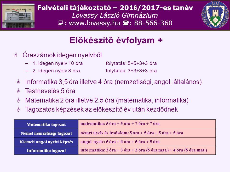 Felvételi tájékoztató – 201 6 /2017-es tanév Lovassy László Gimnázium  : www.lovassy.hu  : 88-566-360 Előkészítő évfolyam +  Óraszámok idegen nyelv