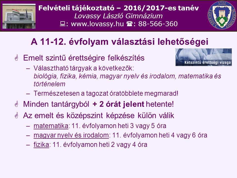 Felvételi tájékoztató – 201 6 /2017-es tanév Lovassy László Gimnázium  : www.lovassy.hu  : 88-566-360 A 11-12. évfolyam választási lehetőségei  Eme