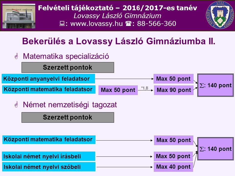 Felvételi tájékoztató – 201 6 /2017-es tanév Lovassy László Gimnázium  : www.lovassy.hu  : 88-566-360 Bekerülés a Lovassy László Gimnáziumba II.  M