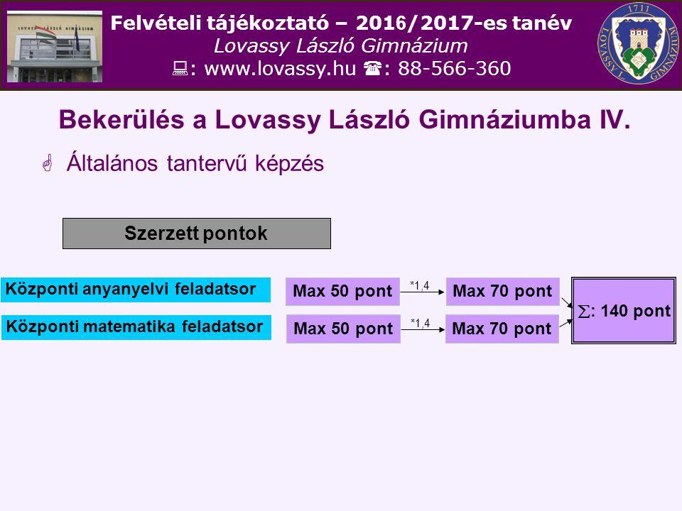 Felvételi tájékoztató – 201 6 /2017-es tanév Lovassy László Gimnázium  : www.lovassy.hu  : 88-566-360 Bekerülés a Lovassy László Gimnáziumba IV.  Á