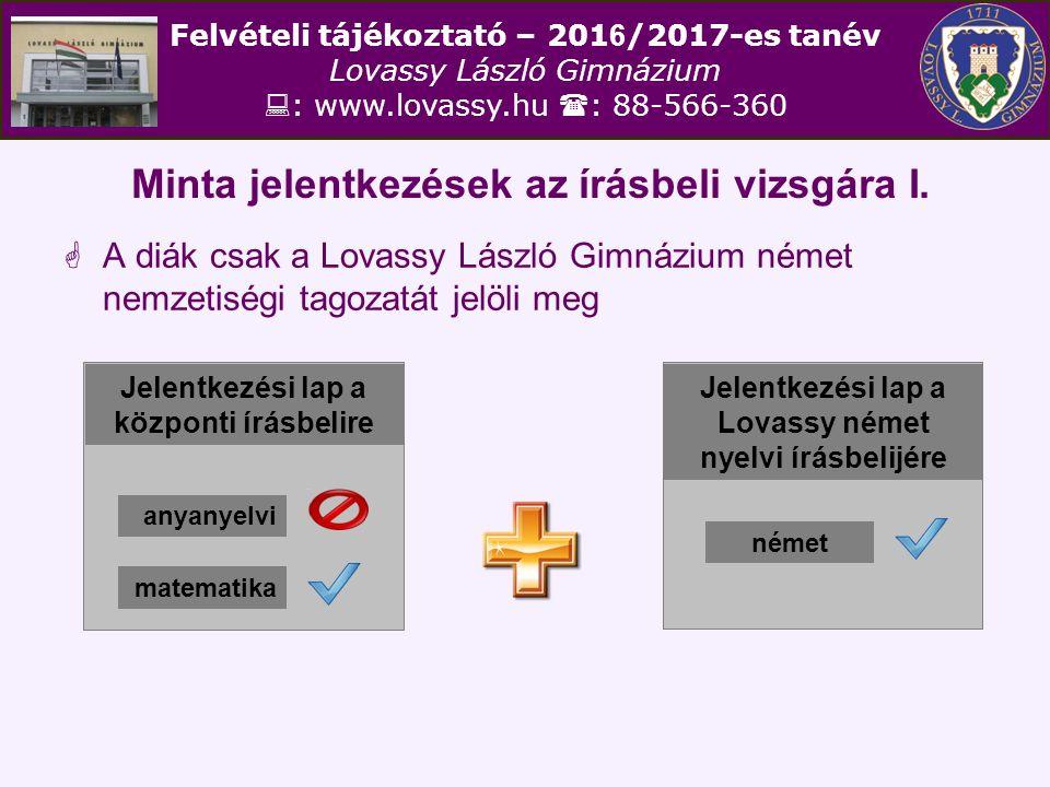 Felvételi tájékoztató – 201 6 /2017-es tanév Lovassy László Gimnázium  : www.lovassy.hu  : 88-566-360 Minta jelentkezések az írásbeli vizsgára I. 