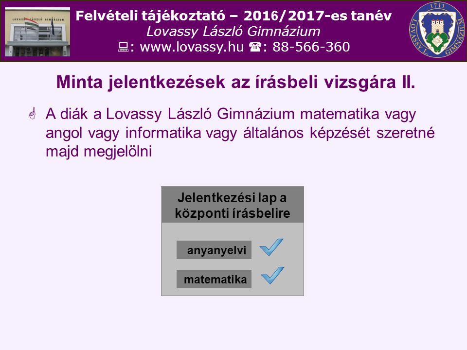 Felvételi tájékoztató – 201 6 /2017-es tanév Lovassy László Gimnázium  : www.lovassy.hu  : 88-566-360 Minta jelentkezések az írásbeli vizsgára II. 