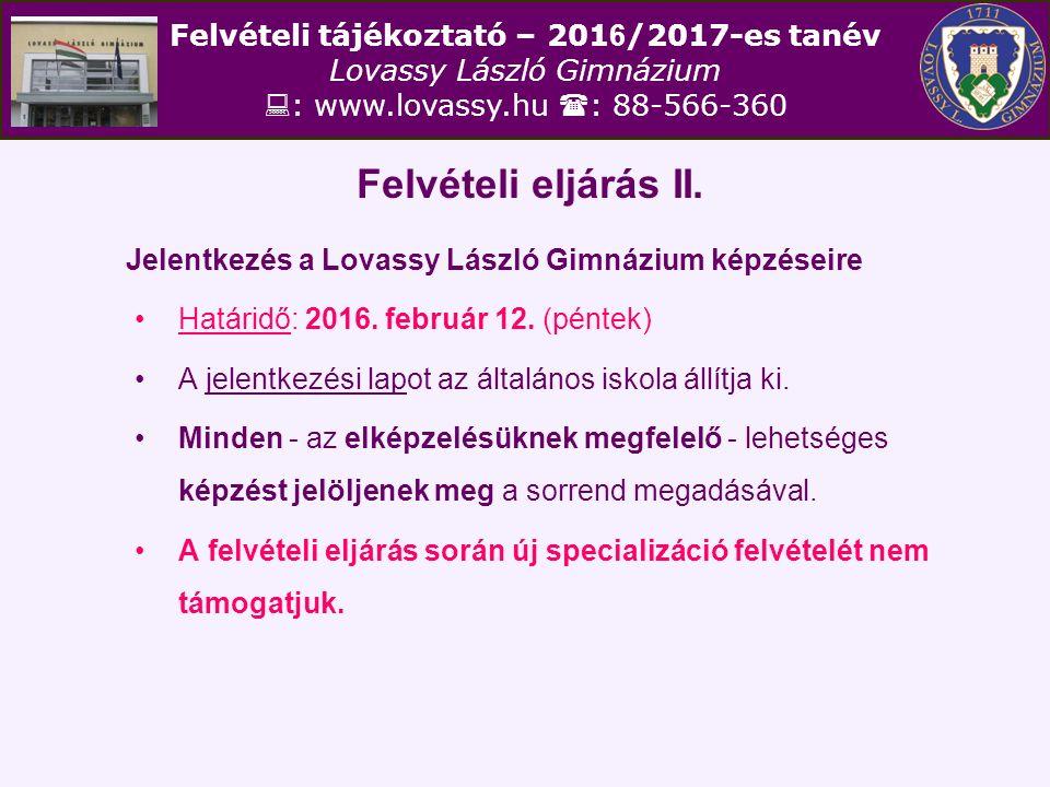 Felvételi tájékoztató – 201 6 /2017-es tanév Lovassy László Gimnázium  : www.lovassy.hu  : 88-566-360 Felvételi eljárás II. Jelentkezés a Lovassy Lá