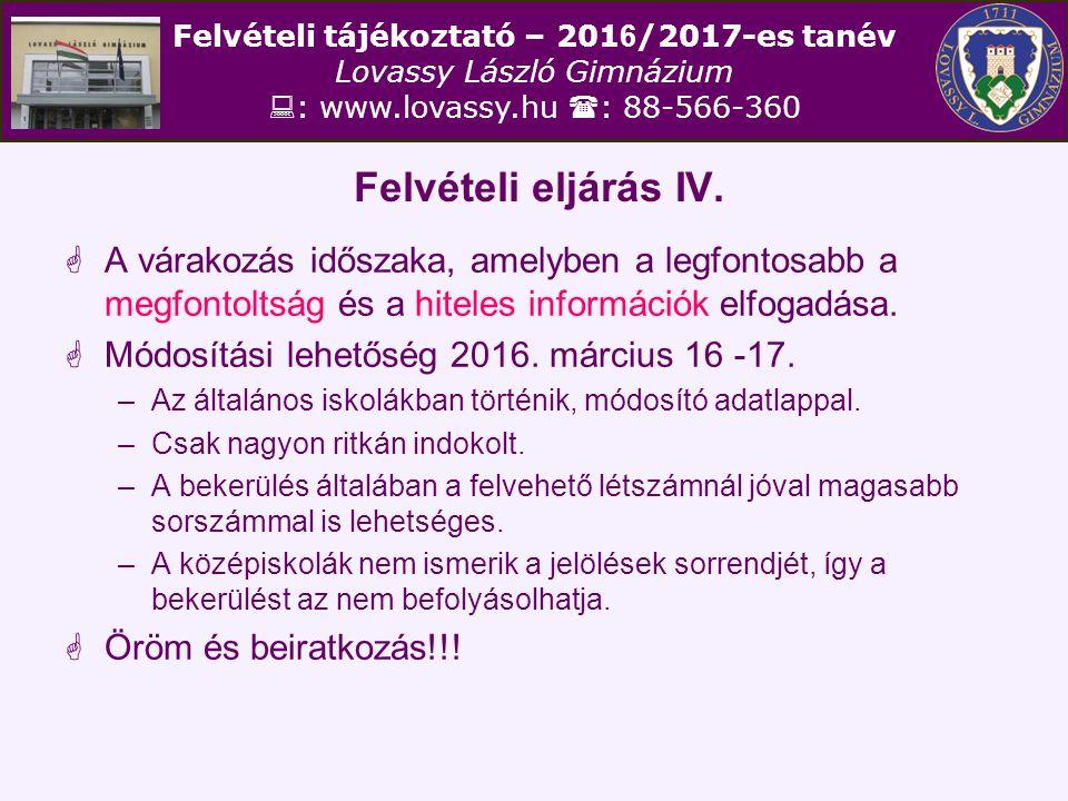 Felvételi tájékoztató – 201 6 /2017-es tanév Lovassy László Gimnázium  : www.lovassy.hu  : 88-566-360 Felvételi eljárás IV.  A várakozás időszaka,