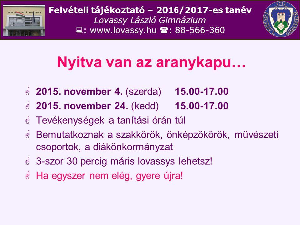 Felvételi tájékoztató – 201 6 /2017-es tanév Lovassy László Gimnázium  : www.lovassy.hu  : 88-566-360 Nyitva van az aranykapu…  2015. november 4. (