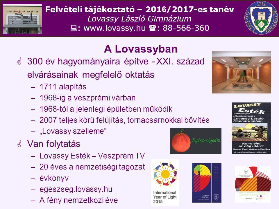 Felvételi tájékoztató – 201 6 /2017-es tanév Lovassy László Gimnázium  : www.lovassy.hu  : 88-566-360 A Lovassyban  300 év hagyományaira építve -XX