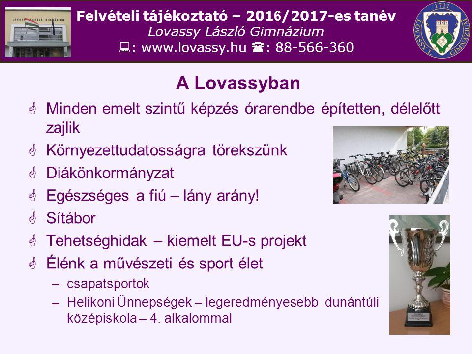 Felvételi tájékoztató – 201 6 /2017-es tanév Lovassy László Gimnázium  : www.lovassy.hu  : 88-566-360 A Lovassyban  Minden emelt szintű képzés órar