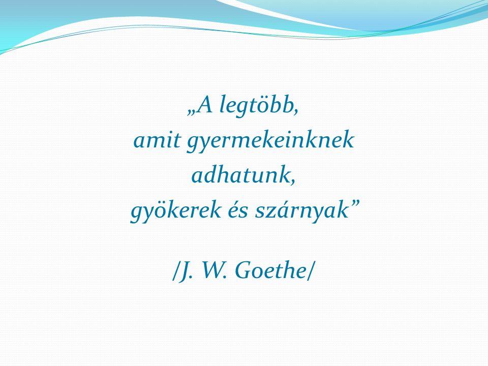 """""""A legtöbb, amit gyermekeinknek adhatunk, gyökerek és szárnyak /J. W. Goethe/"""
