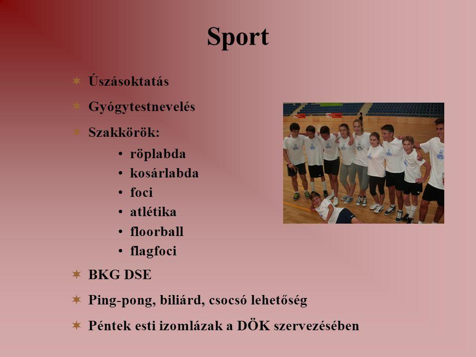 Sport  Úszásoktatás  Gyógytestnevelés  Szakkörök: röplabda kosárlabda foci atlétika floorball flagfoci  BKG DSE  Ping-pong, biliárd, csocsó lehetőség  Péntek esti izomlázak a DÖK szervezésében