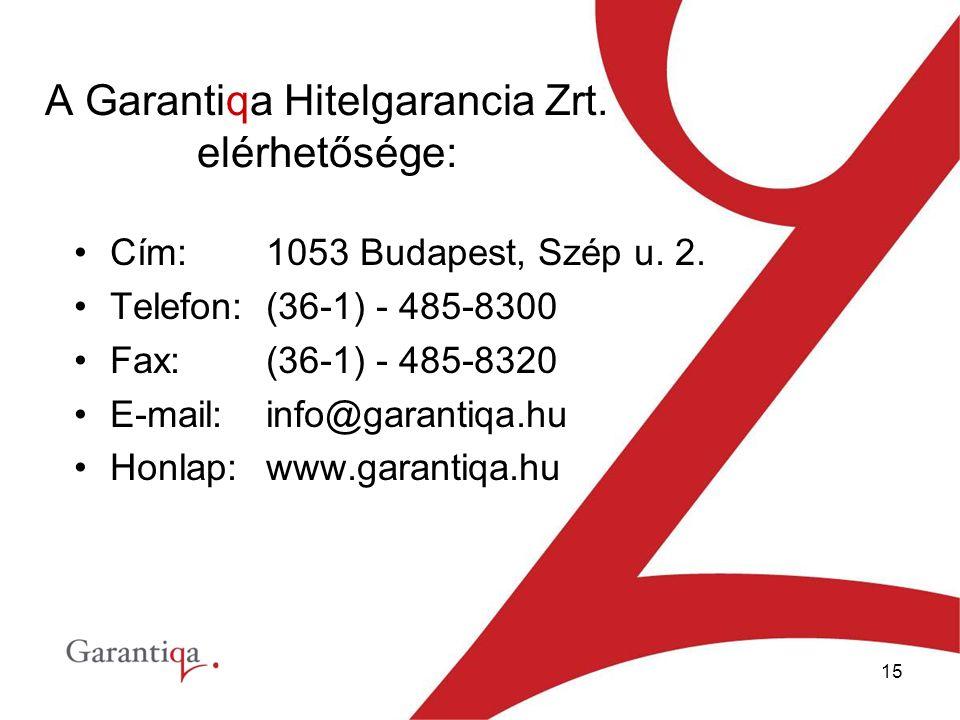 15 A Garantiqa Hitelgarancia Zrt.elérhetősége: Cím:1053 Budapest, Szép u.