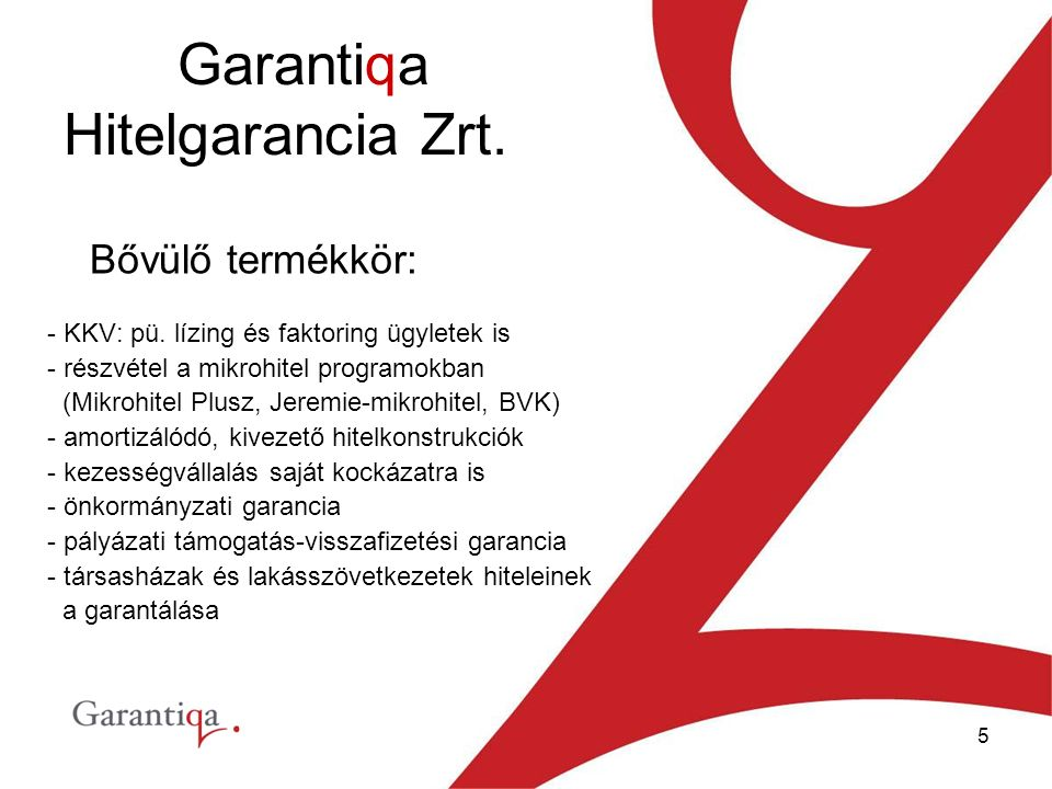 5 Garantiqa Hitelgarancia Zrt. Bővülő termékkör: - KKV: pü.