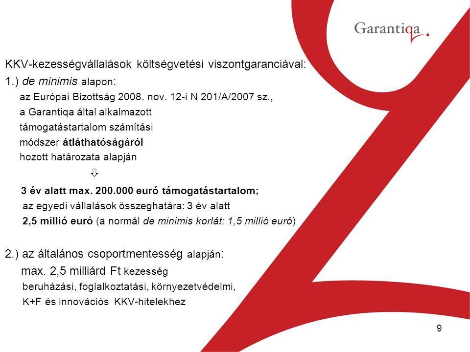 9 KKV-kezességvállalások költségvetési viszontgaranciával: 1.) de minimis alapon : az Európai Bizottság 2008.