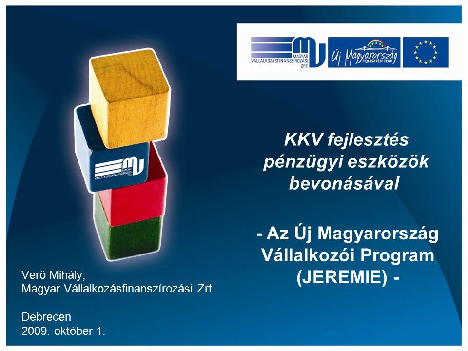 KKV fejlesztés pénzügyi eszközök bevonásával Verő Mihály, Magyar Vállalkozásfinanszírozási Zrt.